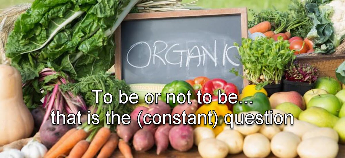 To be (organic) or not to be… that is the (constant) question.